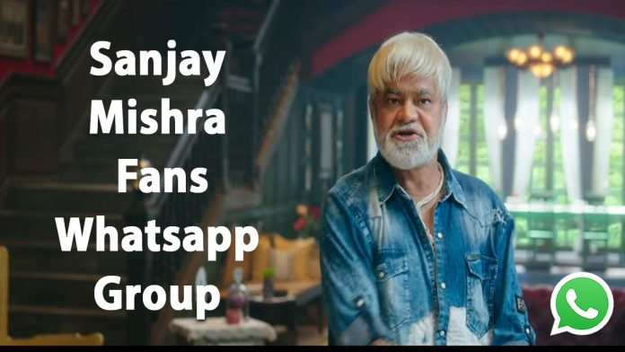 Sanjay Mishra Fans Whatsapp Group Link