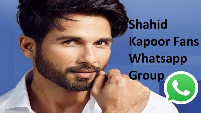 Shahid Kapoor Fans Whatsapp Group Link
